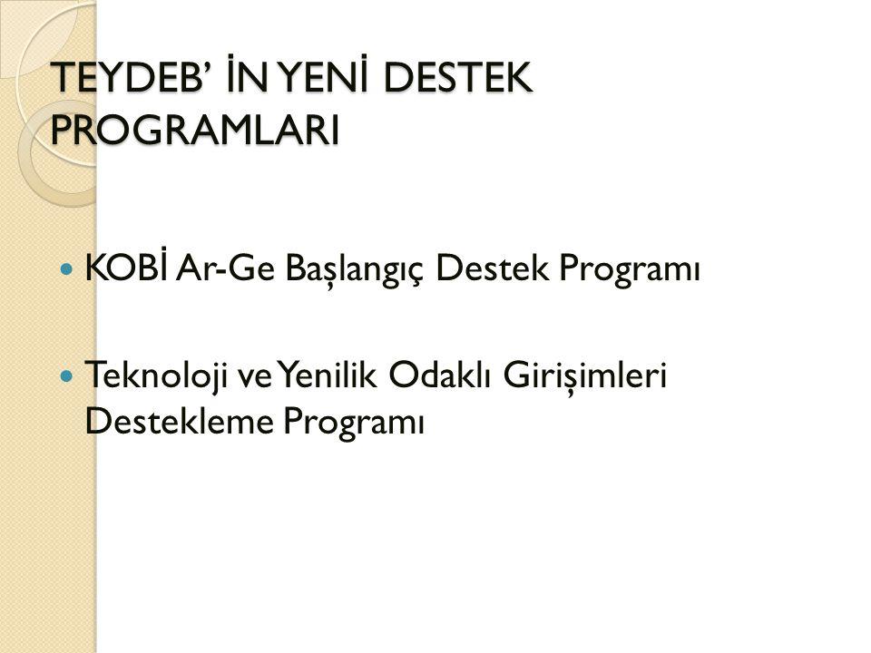TEYDEB' İ N YEN İ DESTEK PROGRAMLARI KOB İ Ar-Ge Başlangıç Destek Programı Teknoloji ve Yenilik Odaklı Girişimleri Destekleme Programı