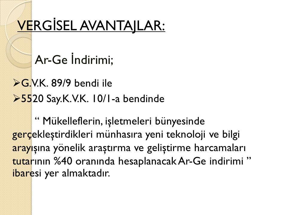 VERG İ SEL AVANTAJLAR: Ar-Ge İ ndirimi;  G.V.K. 89/9 bendi ile  5520 Say.K.V.K.