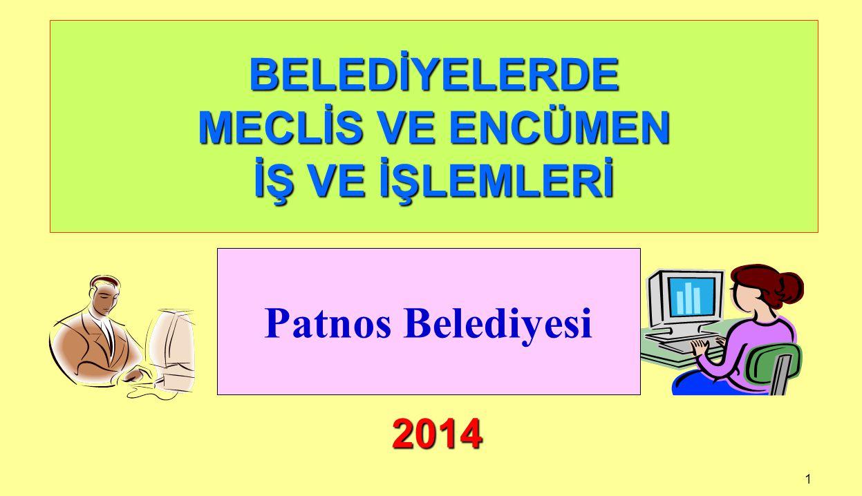 1 BELEDİYELERDE MECLİS VE ENCÜMEN İŞ VE İŞLEMLERİ 2014 Patnos Belediyesi