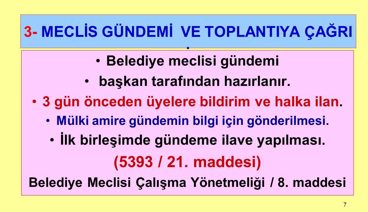 7 3- MECLİS GÜNDEMİ VE TOPLANTIYA ÇAĞRI : Belediye meclisi gündemi başkan tarafından hazırlanır. 3 gün önceden üyelere bildirim ve halka ilan. Mülki a