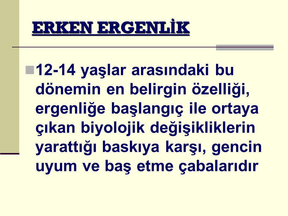 ERKEN ERGENL İ K 12-14 yaşlar arasındaki bu dönemin en belirgin özelliği, ergenliğe başlangıç ile ortaya çıkan biyolojik değişikliklerin yarattığı bas