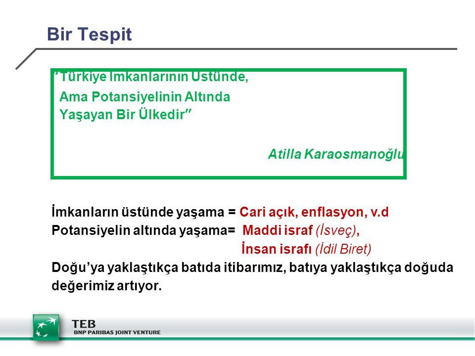 """Bir Tespit """"Türkiye İmkanlarının Üstünde, Ama Potansiyelinin Altında Yaşayan Bir Ülkedir"""" Atilla Karaosmanoğlu İmkanların üstünde yaşama = Cari açık,"""
