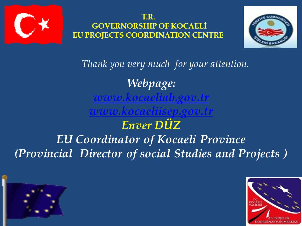 Webpage:     Enver DÜZ EU Coordinator of Kocaeli Province (Provincial Director of social Studies and Projects ) T.R.