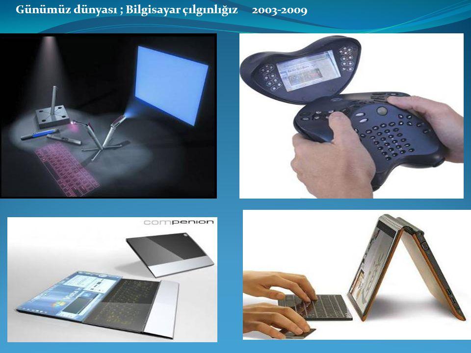 Günümüz dünyası ; Bilgisayar çılgınlığız 2003-2009
