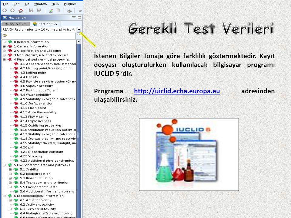 İstenen Bilgiler Tonaja göre farklılık göstermektedir. Kayıt dosyası oluşturulurken kullanılacak bilgisayar programı IUCLID 5 'dir. Programa http://ui