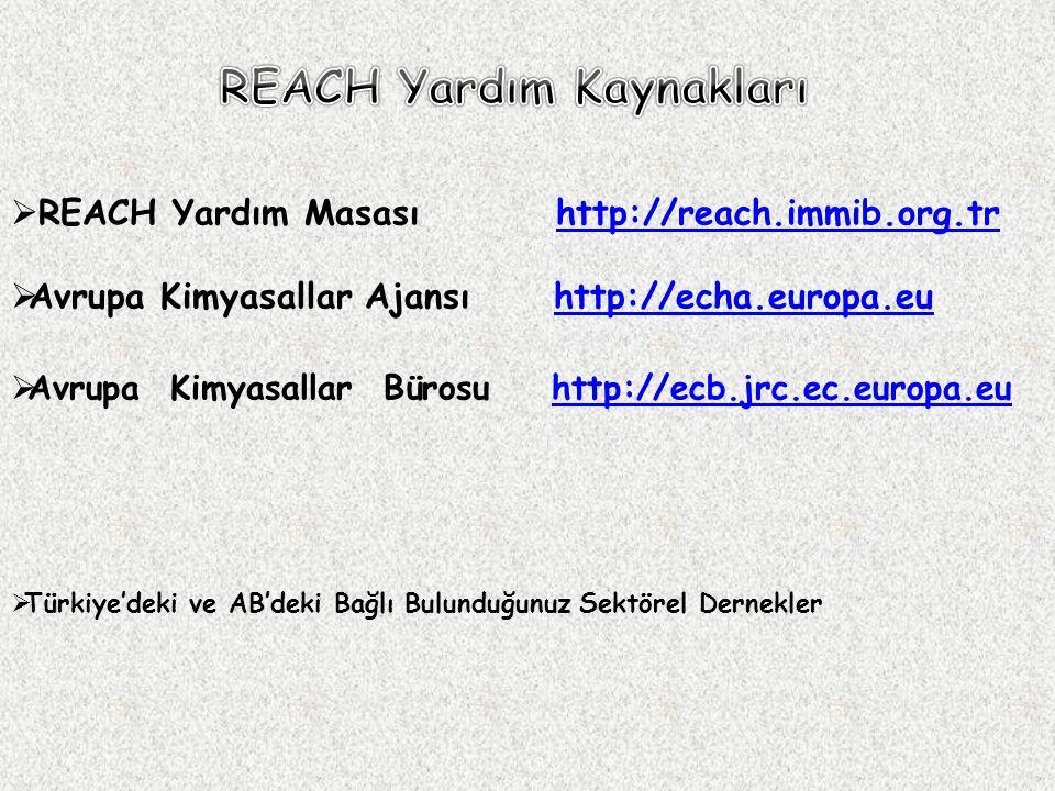  REACH Yardım Masası http://reach.immib.org.trhttp://reach.immib.org.tr  Avrupa Kimyasallar Ajansı http://echa.europa.euhttp://echa.europa.eu  Avru