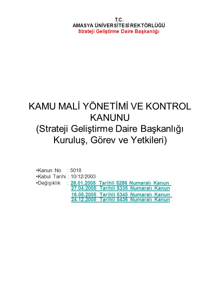 KAMU MALİ YÖNETİMİ VE KONTROL KANUNU (Strateji Geliştirme Daire Başkanlığı Kuruluş, Görev ve Yetkileri) Kanun No : 5018 Kabul Tarihi : 10/12/2003 Deği