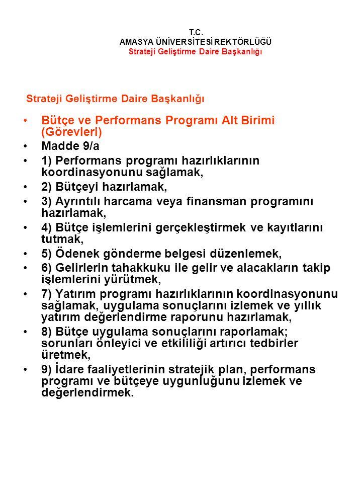 Bütçe ve Performans Programı Alt Birimi (Görevleri) Madde 9/a 1) Performans programı hazırlıklarının koordinasyonunu sağlamak, 2) Bütçeyi hazırlamak,