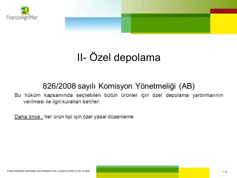 14 II- Özel depolama 826/2008 sayılı Komisyon Yönetmeliği (AB) Bu hüküm kapsamında seçilebilen bütün ürünler için özel depolama yardımlarının verilmesi ile ilgili kuralları belirler.