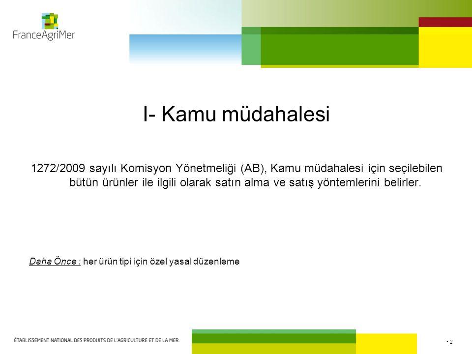 2 I- Kamu müdahalesi 1272/2009 sayılı Komisyon Yönetmeliği (AB), Kamu müdahalesi için seçilebilen bütün ürünler ile ilgili olarak satın alma ve satış yöntemlerini belirler.