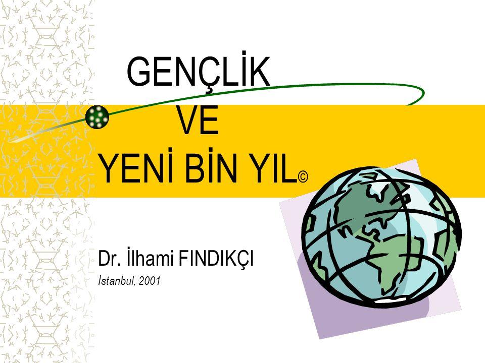 GENÇLİK VE YENİ BİN YIL © Dr. İlhami FINDIKÇI İstanbul, 2001