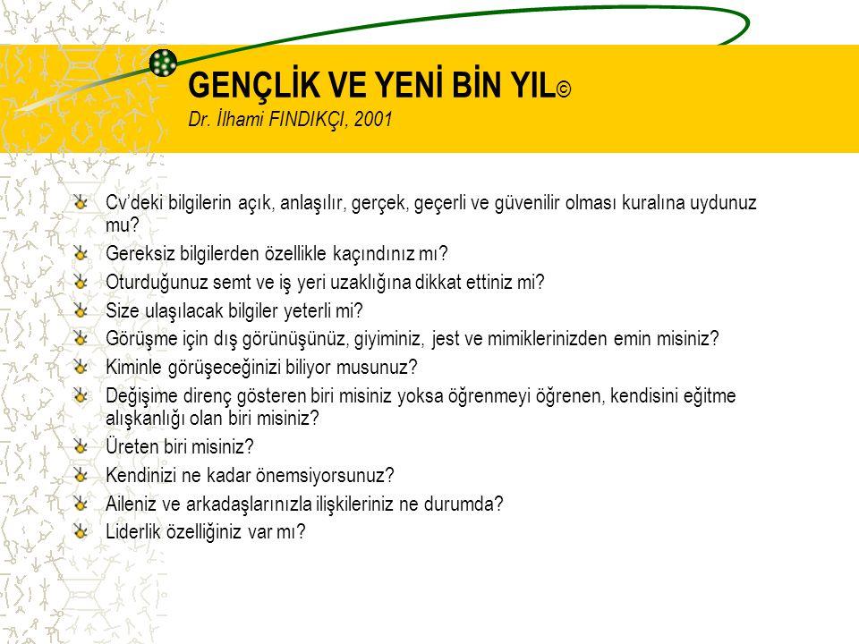 GENÇLİK VE YENİ BİN YIL © Dr. İlhami FINDIKÇI, 2001 Cv'deki bilgilerin açık, anlaşılır, gerçek, geçerli ve güvenilir olması kuralına uydunuz mu? Gerek