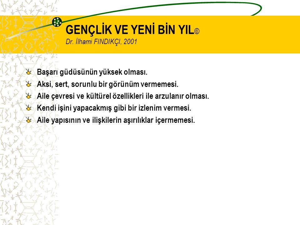 GENÇLİK VE YENİ BİN YIL © Dr. İlhami FINDIKÇI, 2001 Başarı güdüsünün yüksek olması.
