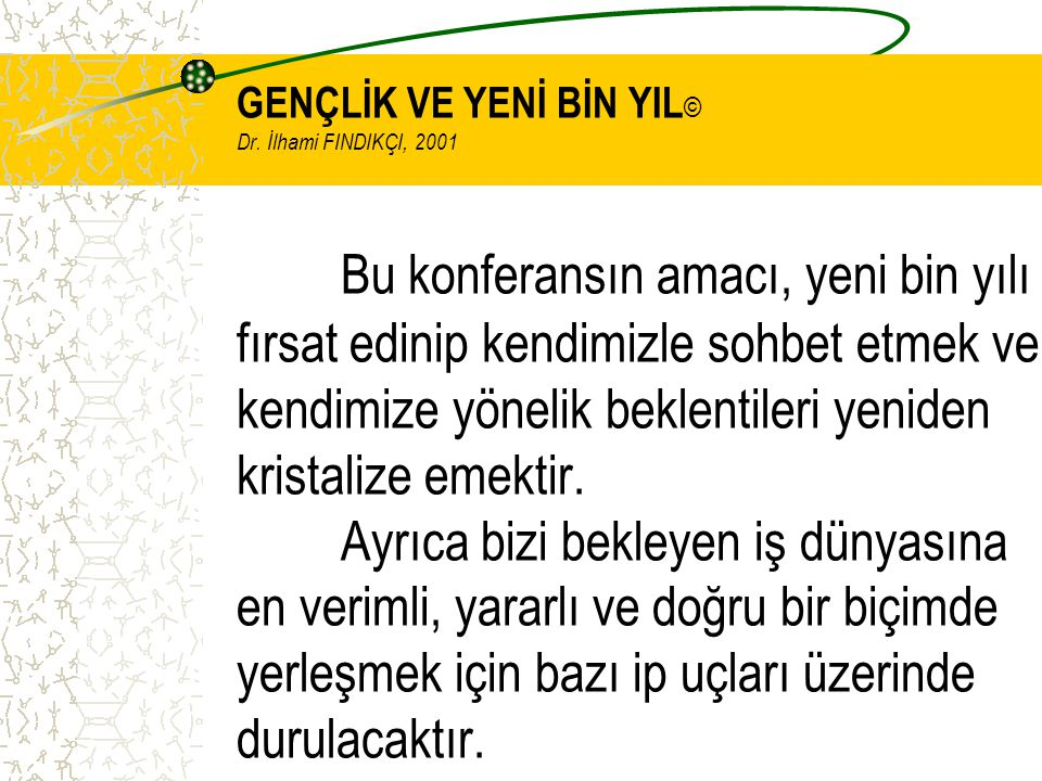 GENÇLİK VE YENİ BİN YIL © Dr. İlhami FINDIKÇI, 2001 Bu konferansın amacı, yeni bin yılı fırsat edinip kendimizle sohbet etmek ve kendimize yönelik bek