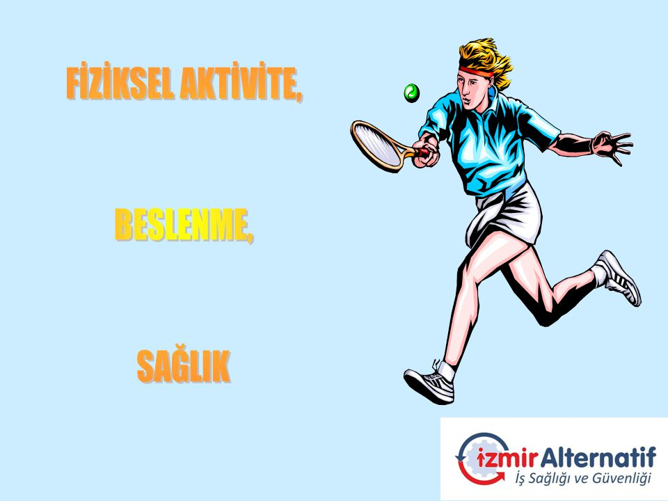 Fiziksel aktivite; sadece boş zamanı değerlendirme egzersizleri ve sporu değil, ev işleri gibi günlük aktiviteleri de içermektedir.