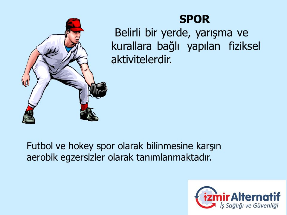 SPOR Belirli bir yerde, yarışma ve kurallara bağlı yapılan fiziksel aktivitelerdir.