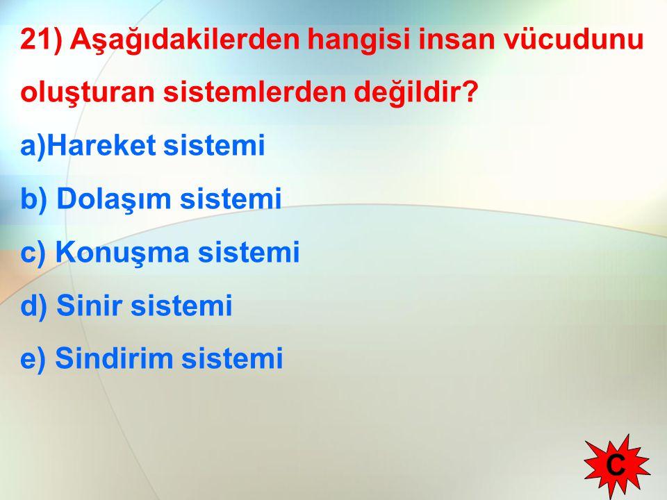 21) Aşağıdakilerden hangisi insan vücudunu oluşturan sistemlerden değildir? a)Hareket sistemi b) Dolaşım sistemi c) Konuşma sistemi d) Sinir sistemi e