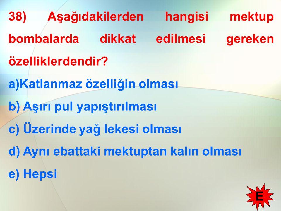 38) Aşağıdakilerden hangisi mektup bombalarda dikkat edilmesi gereken özelliklerdendir.