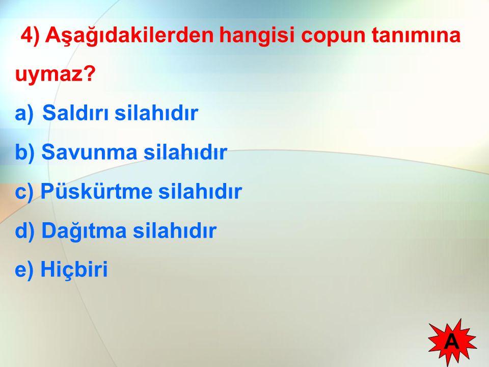 4) Aşağıdakilerden hangisi copun tanımına uymaz.