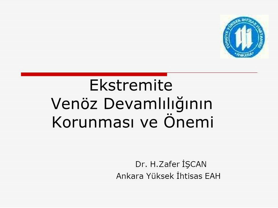 Ekstremite Venöz Devamlılığının Korunması ve Önemi Dr. H.Zafer İŞCAN Ankara Yüksek İhtisas EAH