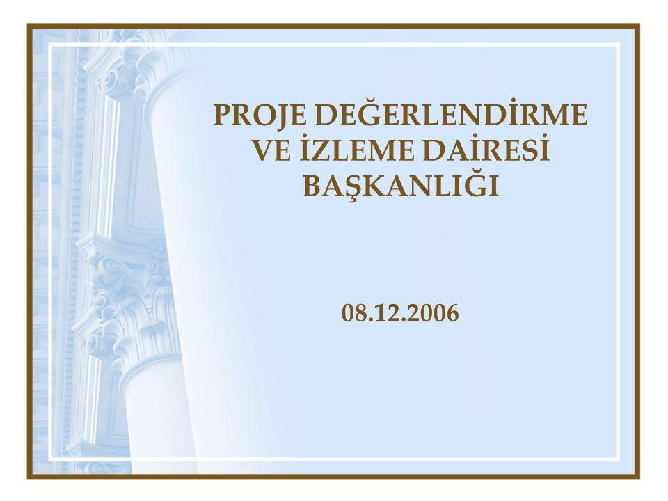PROJE DEĞERLENDİRME VE İZLEME DAİRESİ BAŞKANLIĞI 08.12.2006