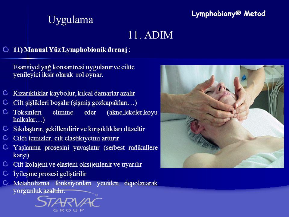 11. ADIM 11) Manual Yüz Lymphobionik drenaj : Esansiyel yağ konsantresi uygulanır ve ciltte yenileyici iksir olarak rol oynar. Kızarıklıklar kaybolur,