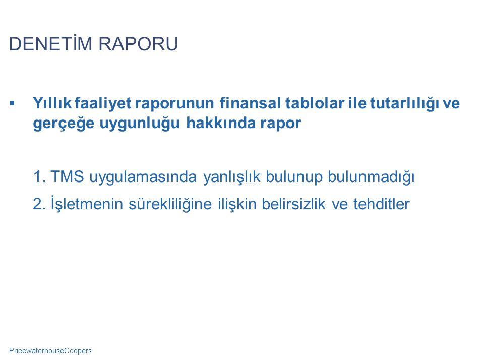 PricewaterhouseCoopers DENETİM RAPORU  Yıllık faaliyet raporunun finansal tablolar ile tutarlılığı ve gerçeğe uygunluğu hakkında rapor 1. TMS uygulam