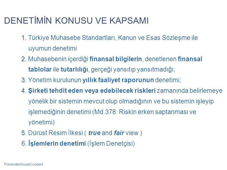 PricewaterhouseCoopers DENETİMİN KONUSU VE KAPSAMI 1. 1. Türkiye Muhasebe Standartları, Kanun ve Esas Sözleşme ile uyumun denetimi 2. 2. Muhasebenin i