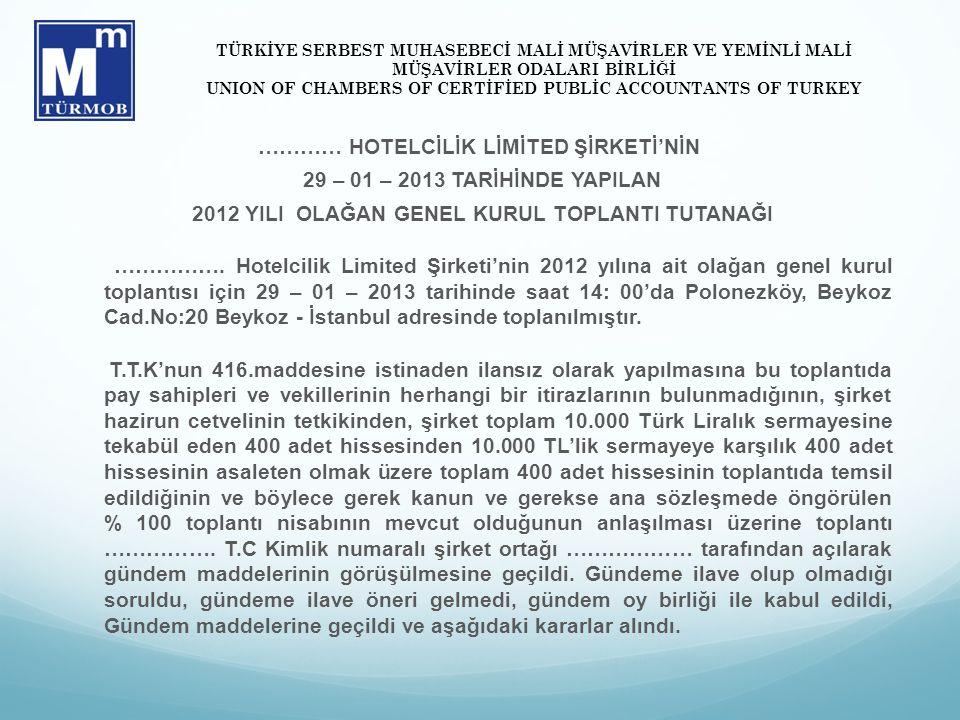 ………… HOTELCİLİK LİMİTED ŞİRKETİ'NİN 29 – 01 – 2013 TARİHİNDE YAPILAN 2012 YILI OLAĞAN GENEL KURUL TOPLANTI TUTANAĞI ……………. Hotelcilik Limited Şirketi'