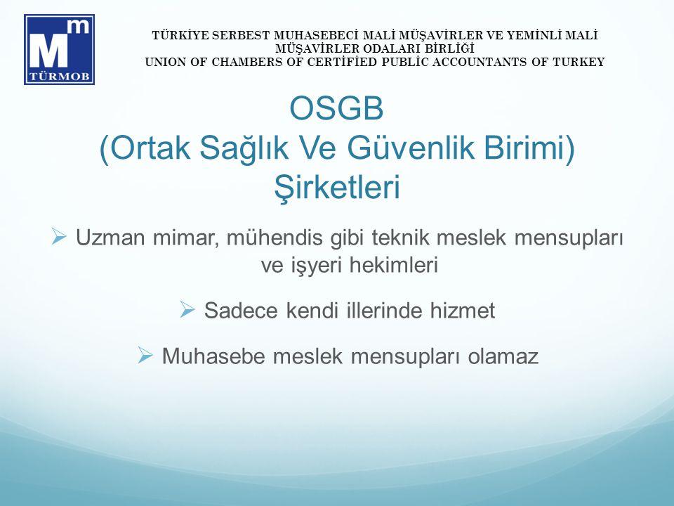 OSGB (Ortak Sağlık Ve Güvenlik Birimi) Şirketleri  Uzman mimar, mühendis gibi teknik meslek mensupları ve işyeri hekimleri  Sadece kendi illerinde h