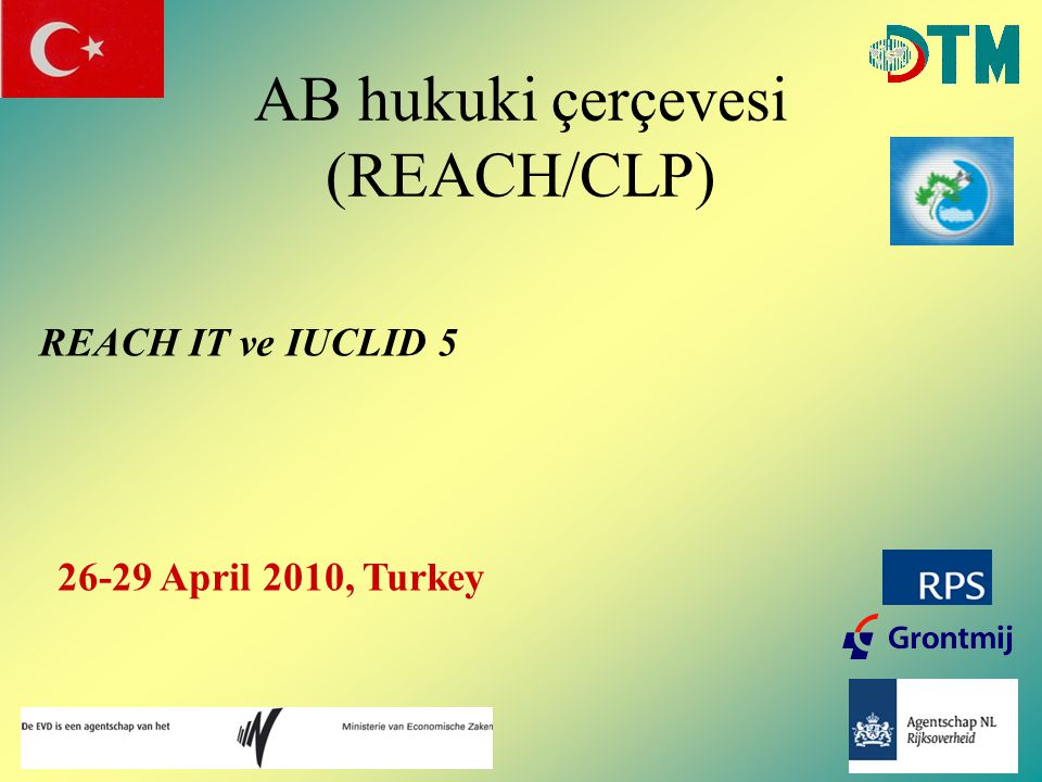 AB hukuki çerçevesi (REACH/CLP) REACH IT ve IUCLID 5 26-29 April 2010, Turkey