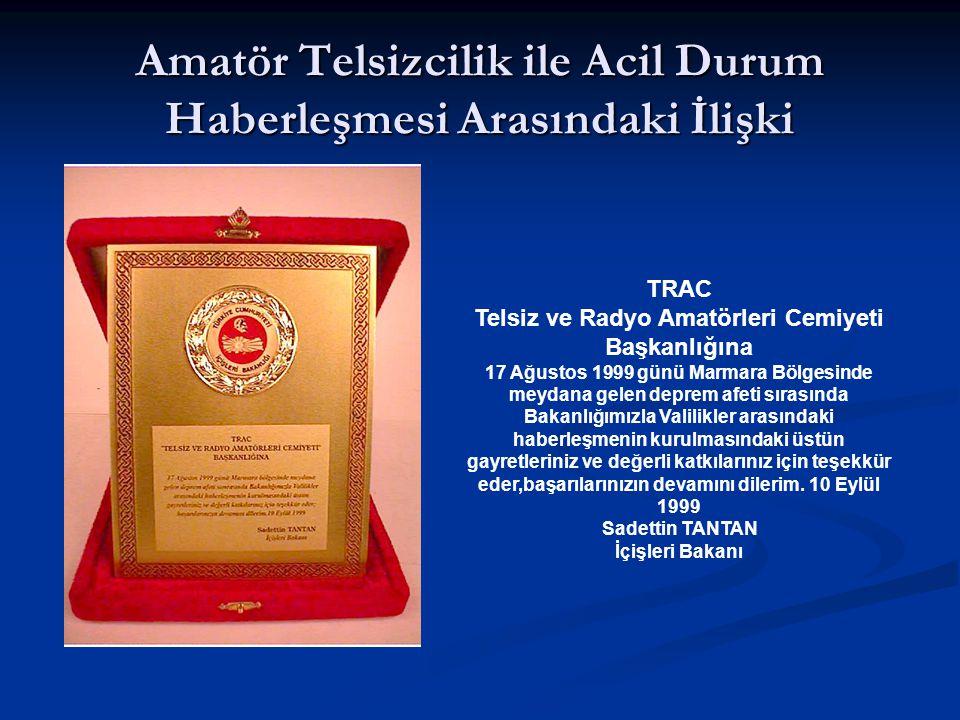 Amatör Telsizcilik ile Acil Durum Haberleşmesi Arasındaki İlişki TRAC Telsiz ve Radyo Amatörleri Cemiyeti Başkanlığına 17 Ağustos 1999 günü Marmara Bö