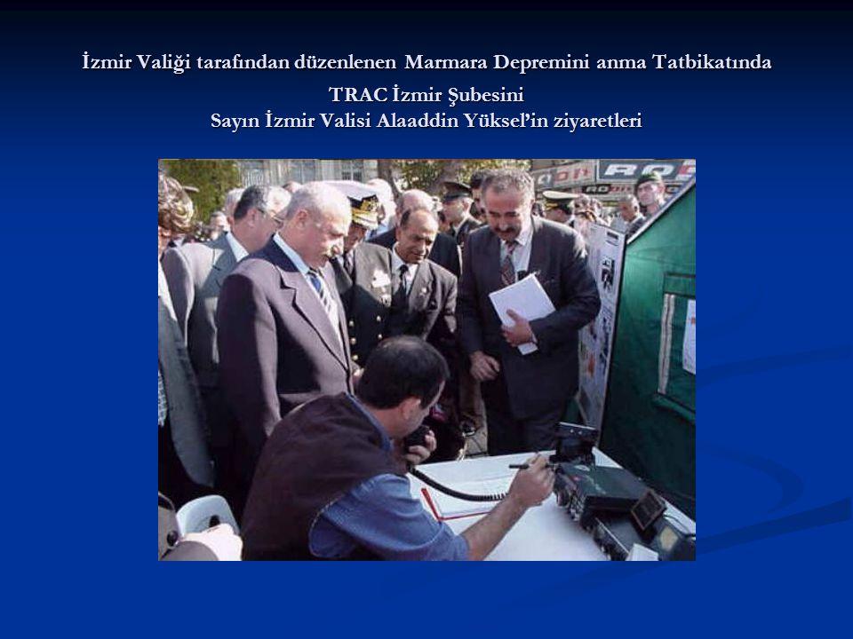 İzmir Valiği tarafından düzenlenen Marmara Depremini anma Tatbikatında TRAC İzmir Şubesini Sayın İzmir Valisi Alaaddin Yüksel'in ziyaretleri