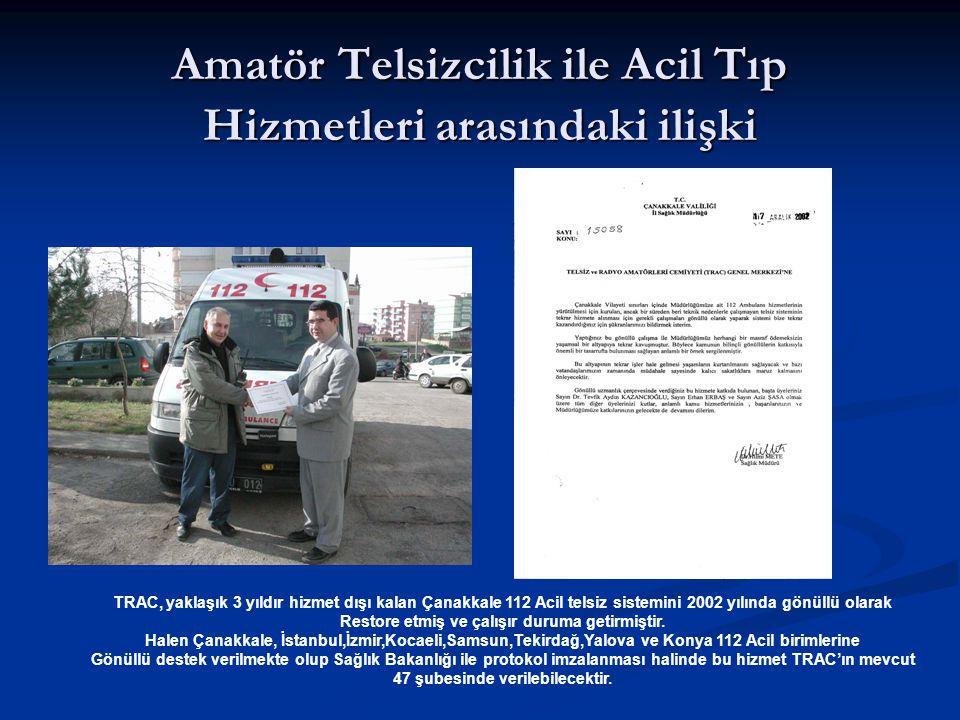 Amatör Telsizcilik ile Acil Tıp Hizmetleri arasındaki ilişki TRAC, yaklaşık 3 yıldır hizmet dışı kalan Çanakkale 112 Acil telsiz sistemini 2002 yılınd