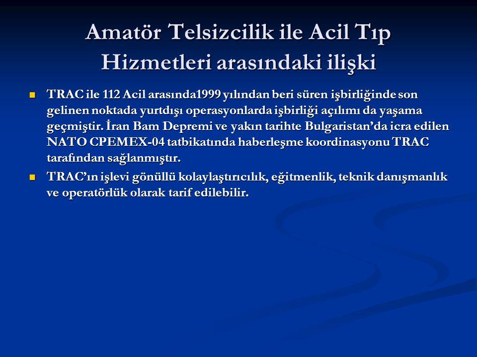 Amatör Telsizcilik ile Acil Tıp Hizmetleri arasındaki ilişki TRAC ile 112 Acil arasında1999 yılından beri süren işbirliğinde son gelinen noktada yurtd