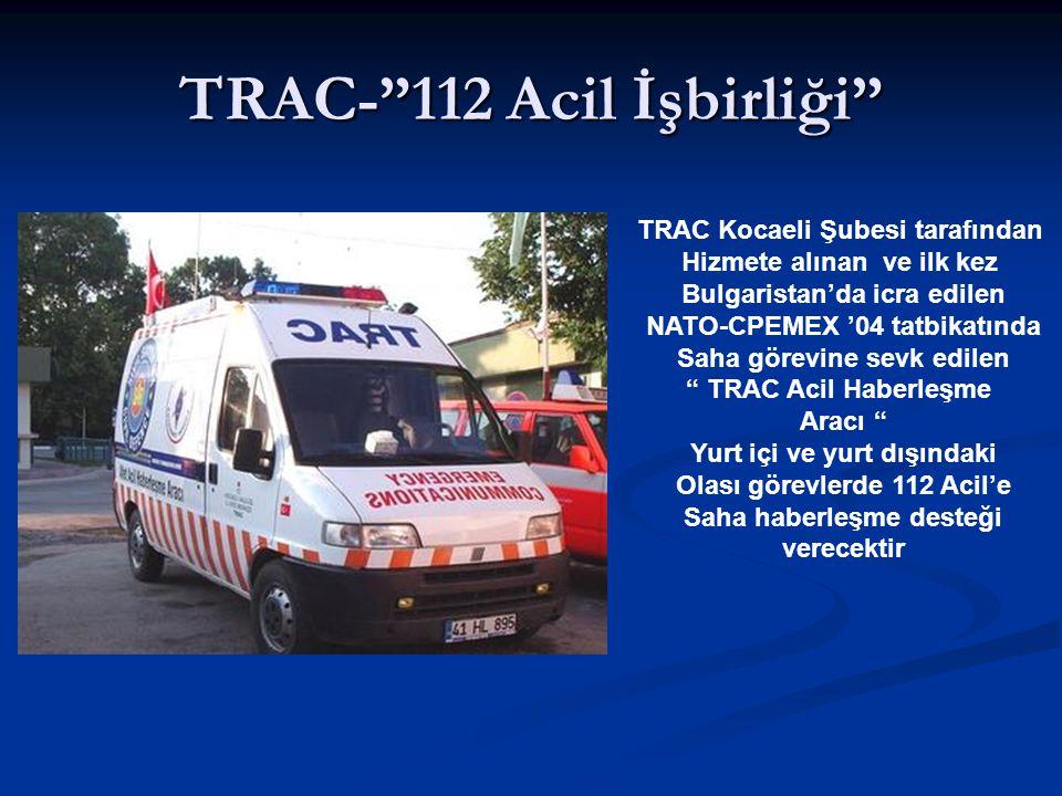 """TRAC-""""112 Acil İşbirliği"""" TRAC Kocaeli Şubesi tarafından Hizmete alınan ve ilk kez Bulgaristan'da icra edilen NATO-CPEMEX '04 tatbikatında Saha görevi"""