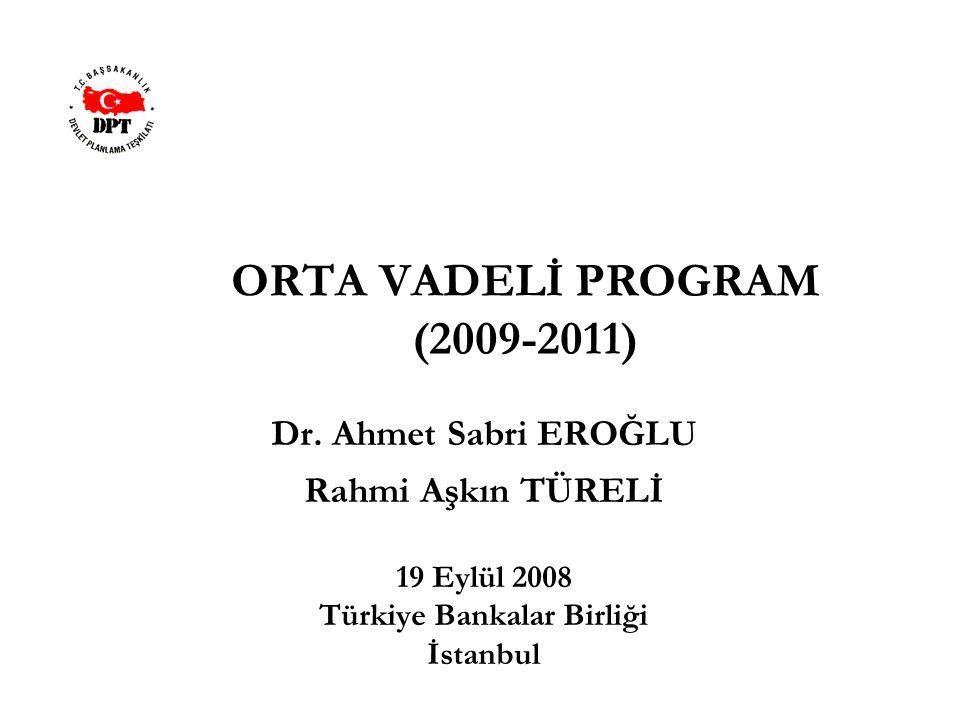 ORTA VADELİ PROGRAM (2009-2011) Dr. Ahmet Sabri EROĞLU Rahmi Aşkın TÜRELİ 19 Eylül 2008 Türkiye Bankalar Birliği İstanbul