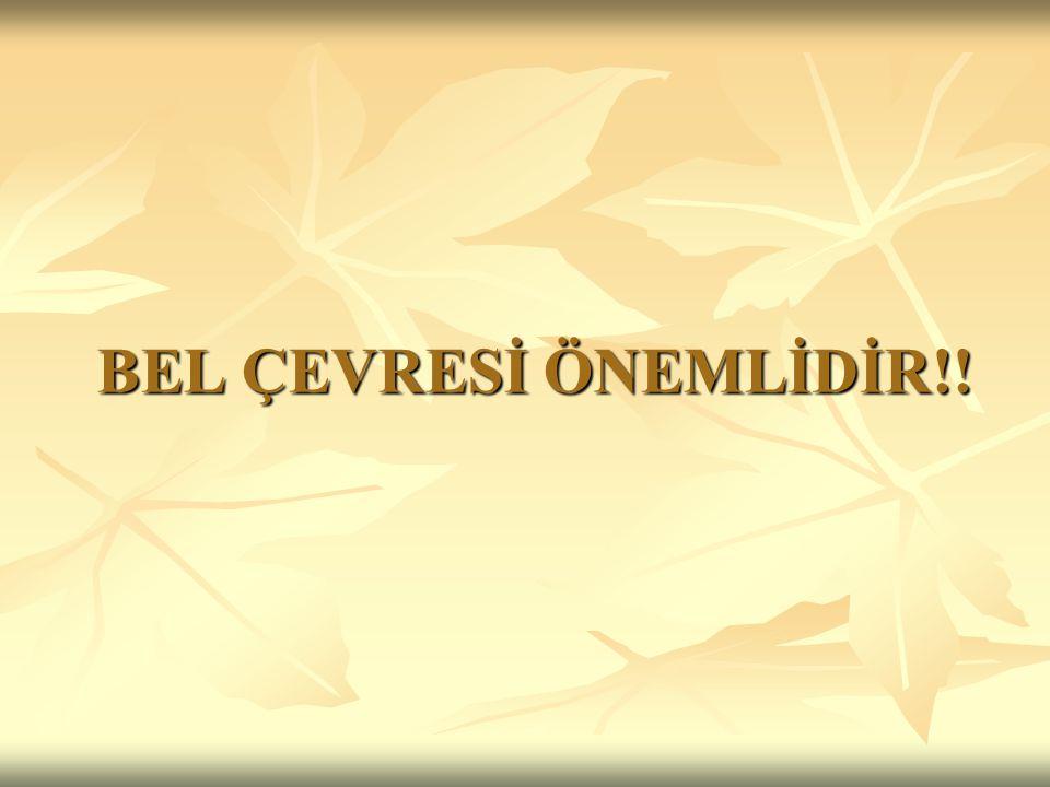 BEL ÇEVRESİ ÖNEMLİDİR!!