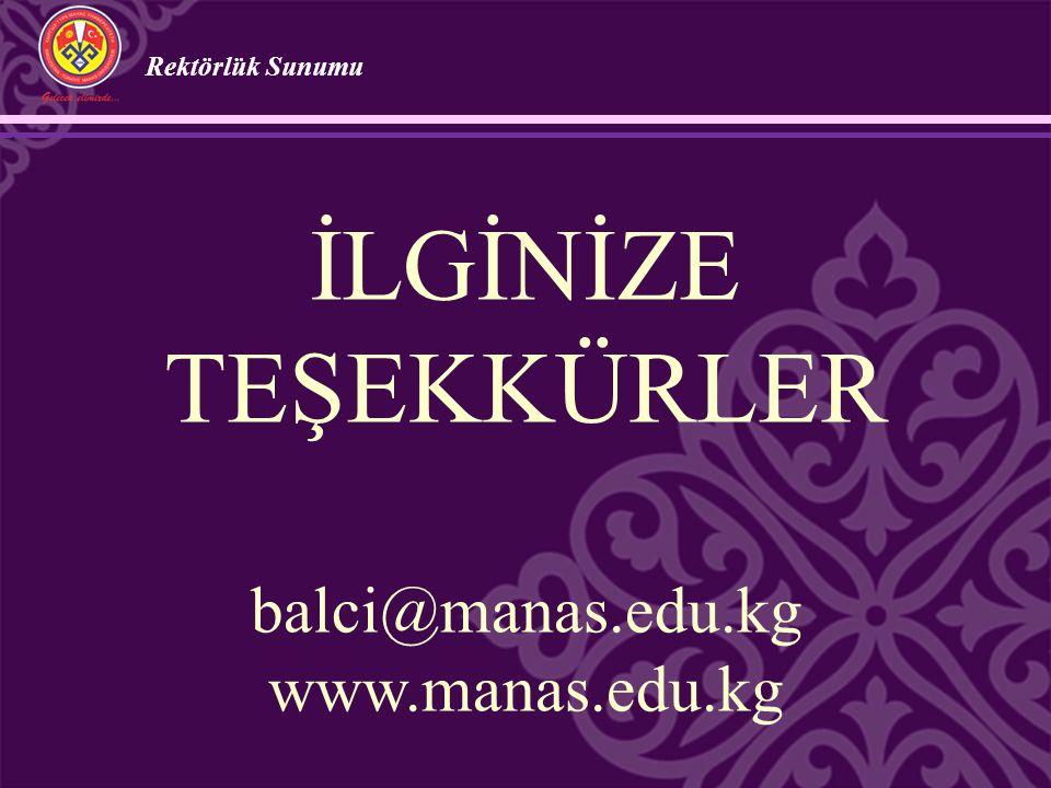 Rektörlük Sunumu İLGİNİZE TEŞEKKÜRLER balci@manas.edu.kg www.manas.edu.kg