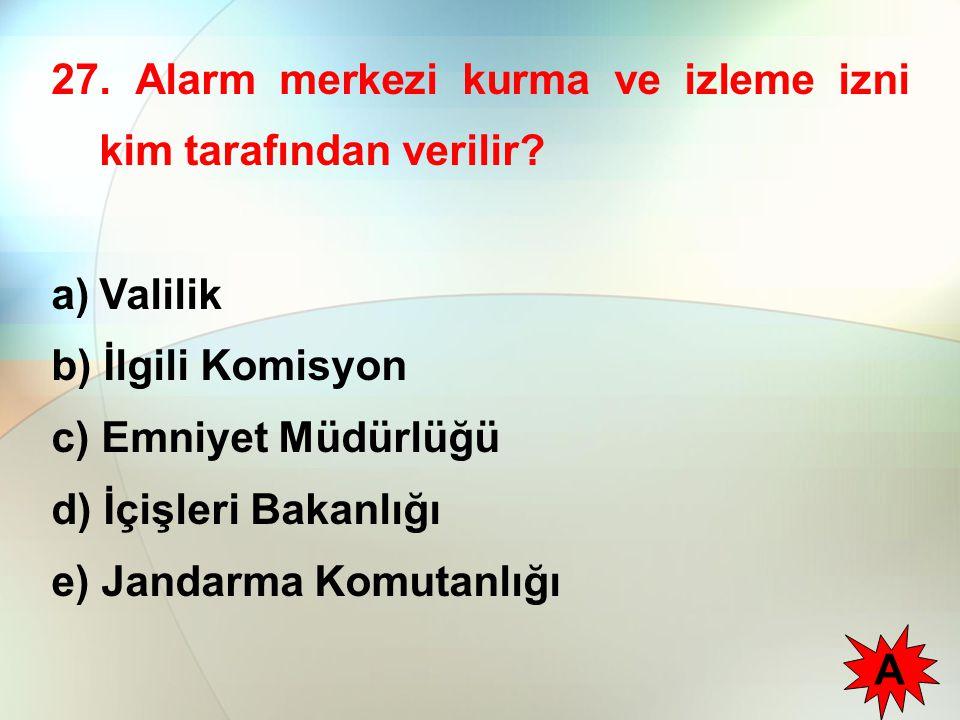 27.Alarm merkezi kurma ve izleme izni kim tarafından verilir.