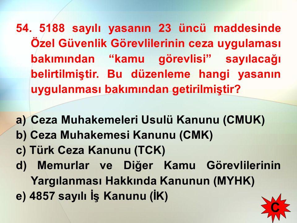 """54. 5188 sayılı yasanın 23 üncü maddesinde Özel Güvenlik Görevlilerinin ceza uygulaması bakımından """"kamu görevlisi"""" sayılacağı belirtilmiştir. Bu düze"""