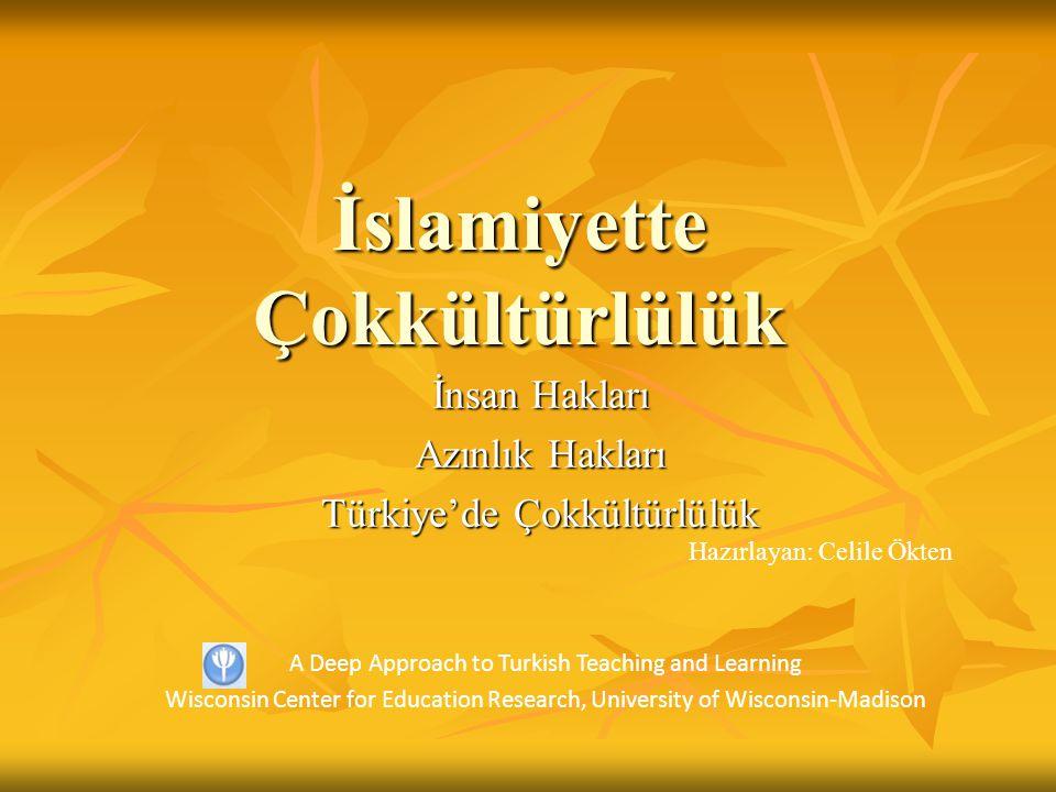 İslamiyette Çokkültürlülük İnsan Hakları Azınlık Hakları Türkiye'de Çokkültürlülük Hazırlayan: Celile Ökten A Deep Approach to Turkish Teaching and Learning Wisconsin Center for Education Research, University of Wisconsin-Madison