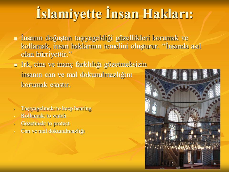 İslamiyette İnsan Hakları: İnsanın doğuştan taşıyageldiği güzellikleri korumak ve kollamak, insan haklarının temelini oluşturur.