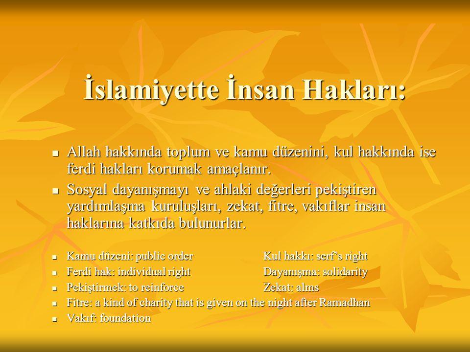 İslamiyette İnsan Hakları: Allah hakkında toplum ve kamu düzenini, kul hakkında ise ferdi hakları korumak amaçlanır.