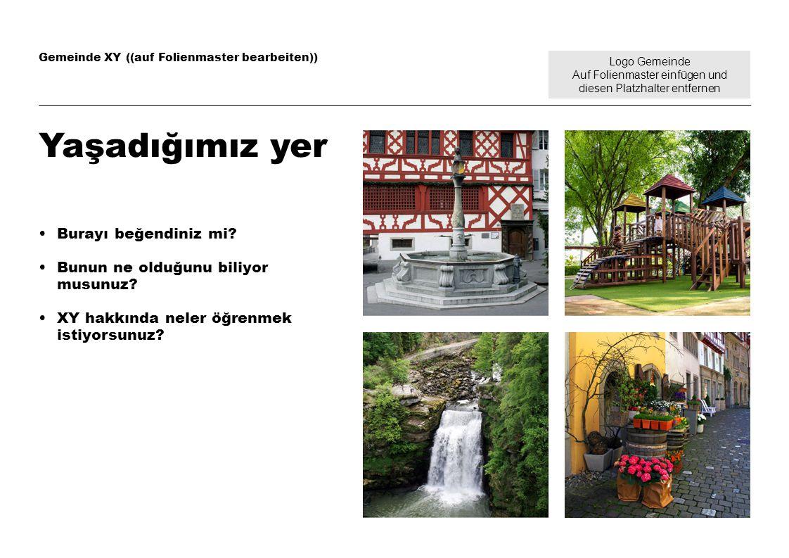 Logo Gemeinde Auf Folienmaster einfügen und diesen Platzhalter entfernen Gemeinde XY ((auf Folienmaster bearbeiten)) Bölge dili Yabancı olarak başarıyla uyum sağlayabilmeniz için buranın dilini bilmeniz gerekir İsviçre, toplam dört dilin konuşulduğu bir ülkedir Bölgemizde Almanca ve İsviçre Almancası konuşulur Dil kursları