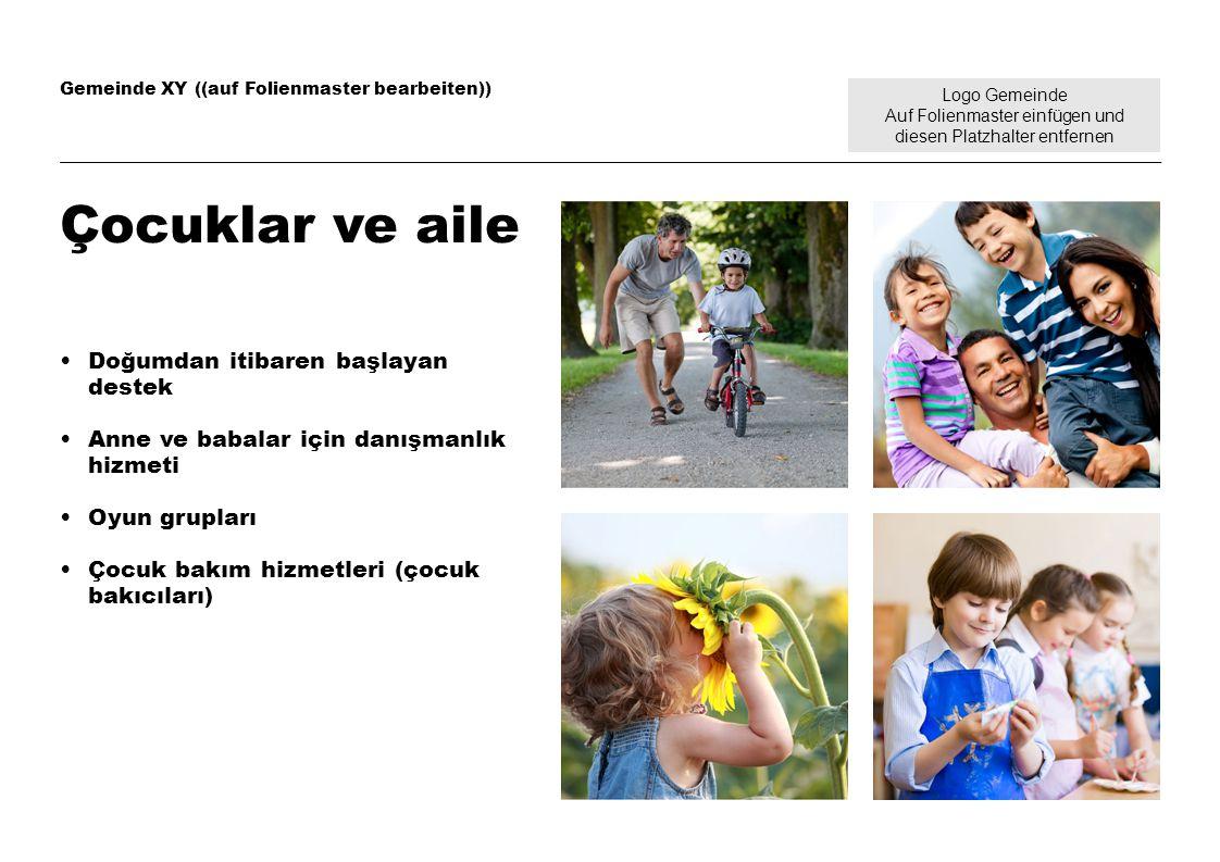 Logo Gemeinde Auf Folienmaster einfügen und diesen Platzhalter entfernen Gemeinde XY ((auf Folienmaster bearbeiten)) Çocuklar ve aile Doğumdan itibaren başlayan destek Anne ve babalar için danışmanlık hizmeti Oyun grupları Çocuk bakım hizmetleri (çocuk bakıcıları)