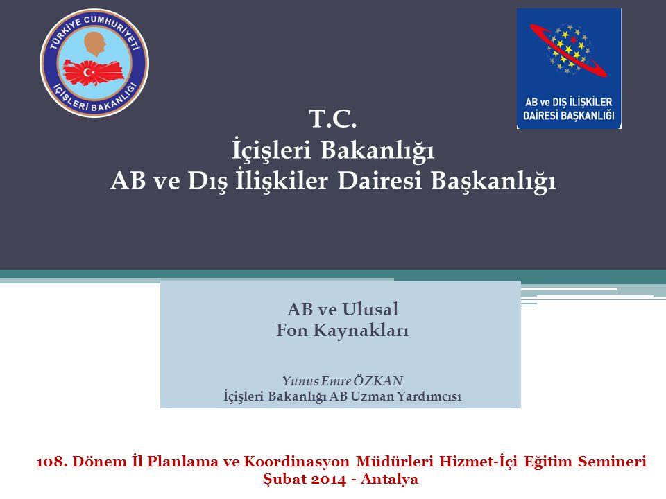 T.C. İçişleri Bakanlığı AB ve Dış İlişkiler Dairesi Başkanlığı AB ve Ulusal Fon Kaynakları Yunus Emre ÖZKAN İçişleri Bakanlığı AB Uzman Yardımcısı 108