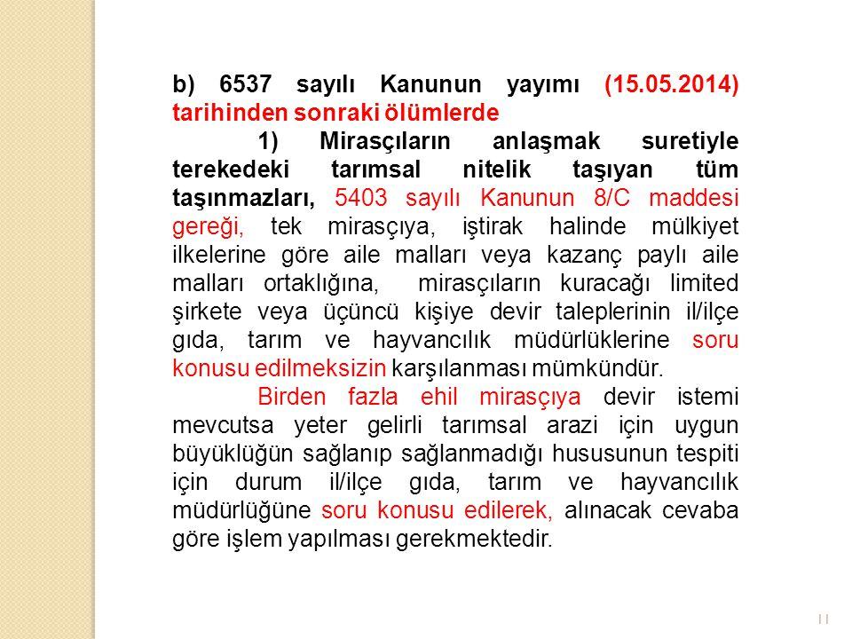 11 b) 6537 sayılı Kanunun yayımı (15.05.2014) tarihinden sonraki ölümlerde 1) Mirasçıların anlaşmak suretiyle terekedeki tarımsal nitelik taşıyan tüm