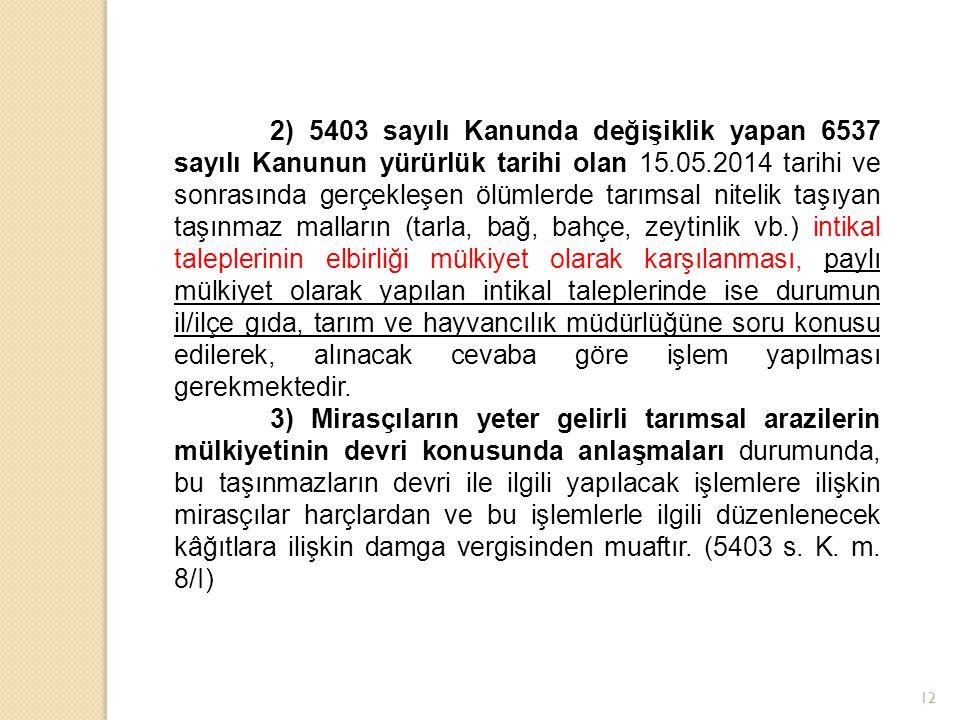 12 2) 5403 sayılı Kanunda değişiklik yapan 6537 sayılı Kanunun yürürlük tarihi olan 15.05.2014 tarihi ve sonrasında gerçekleşen ölümlerde tarımsal nit