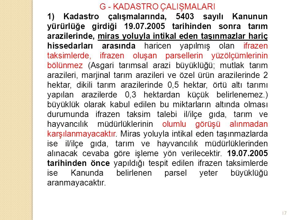 17 G - KADASTRO ÇALIŞMALARI 1) Kadastro çalışmalarında, 5403 sayılı Kanunun yürürlüğe girdiği 19.07.2005 tarihinden sonra tarım arazilerinde, miras yo